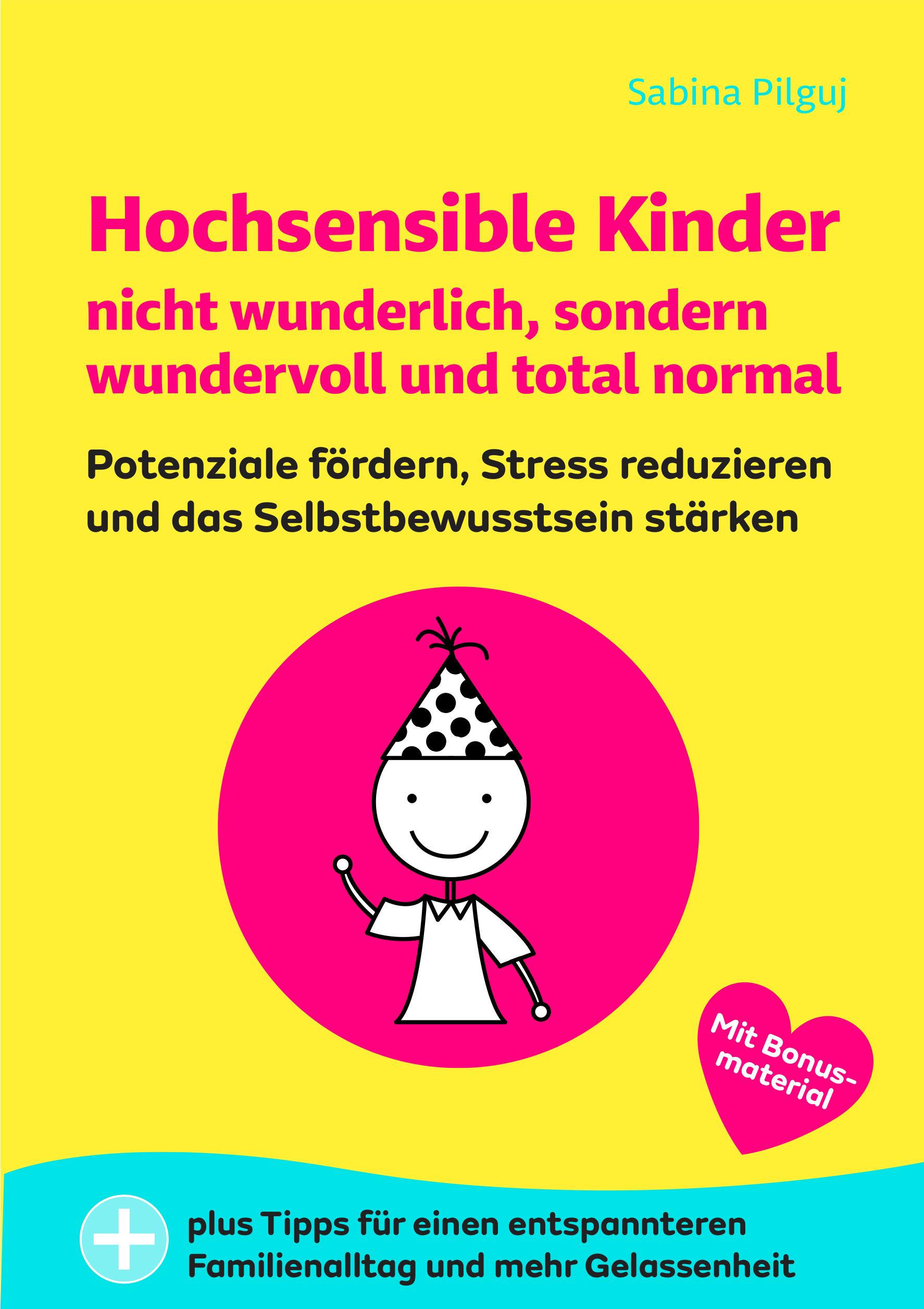 Hochsensible Kinder nicht wunderlich, sondern wundervoll und total normal: Potenziale fördern, Stress reduzieren und das Selbstbewusstsein stärken